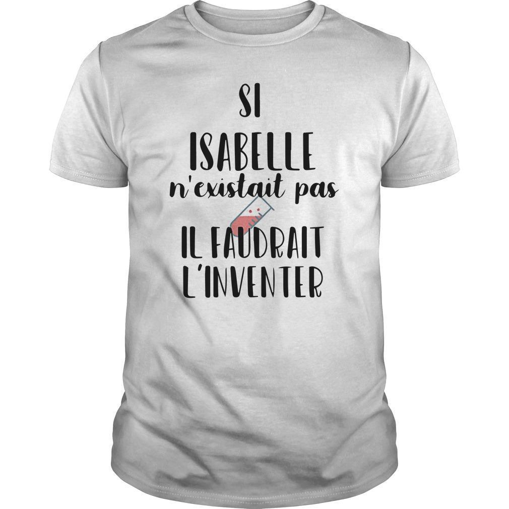 Si Isabelle N'existait Pas Il Faudrait L'inventer Shirt