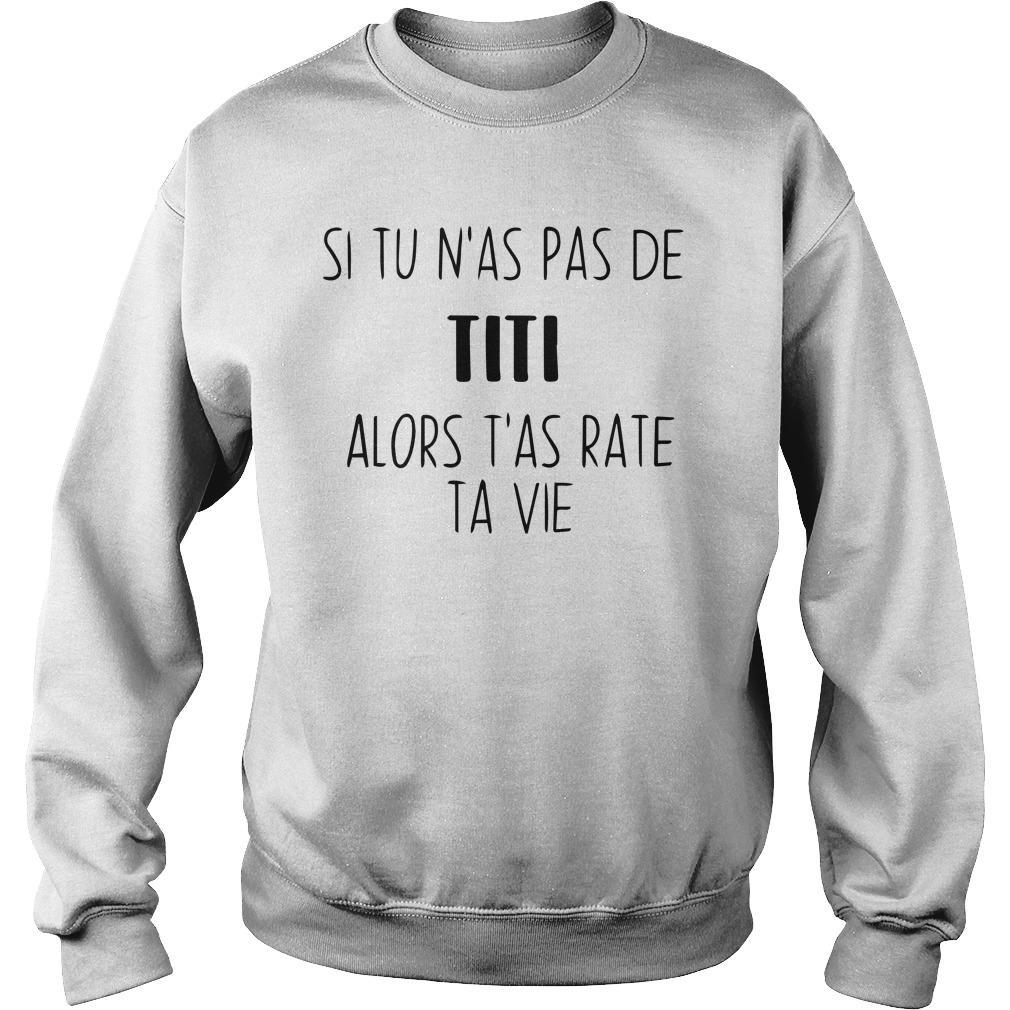 Si Tu N'as Pas De Titi Alors T'as Raté Ta Vie Sweater