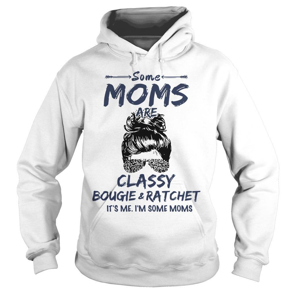 Some Moms Classy Bougie And Ratchet It's Me I'm Some Moms Hoodie