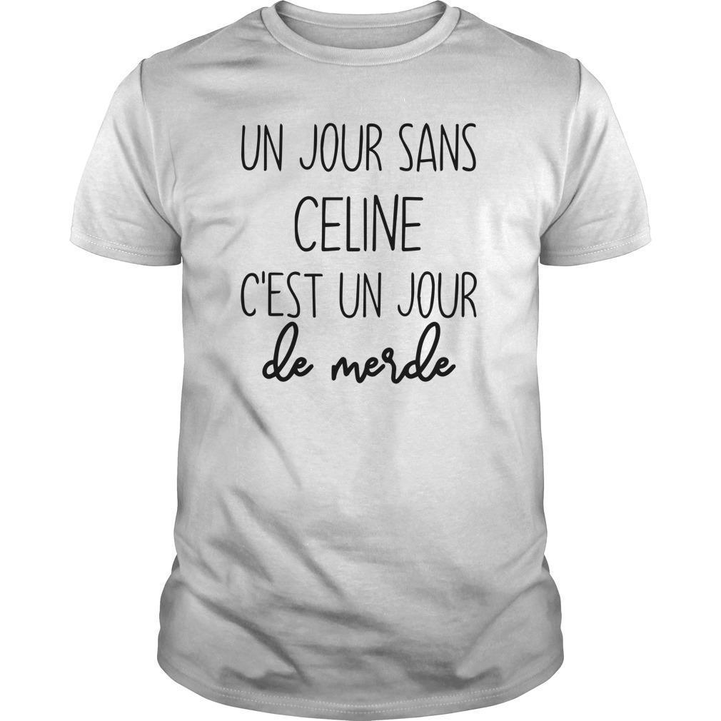 Un Jour Sans Celine Et Un Jour De Merde Shirt