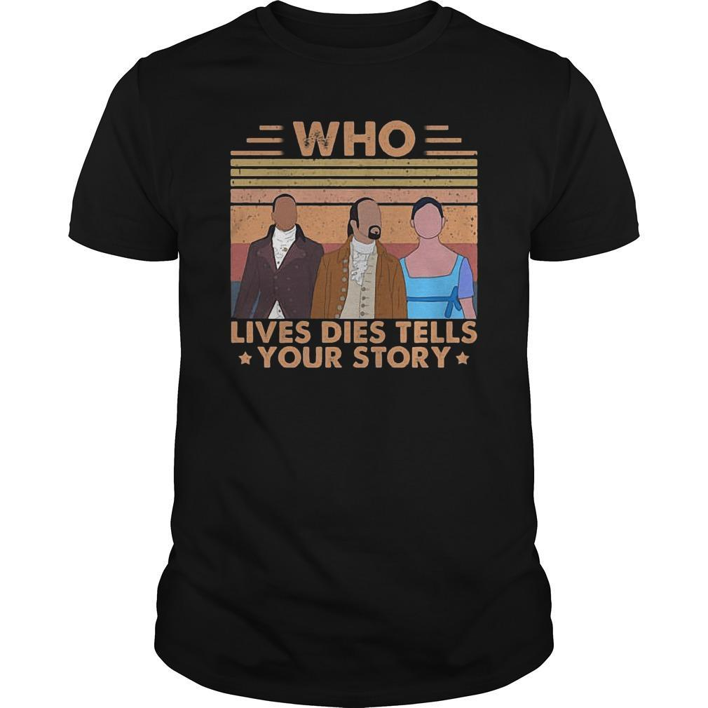 Vintage Who Lives Dies Tells Your Story Shirt