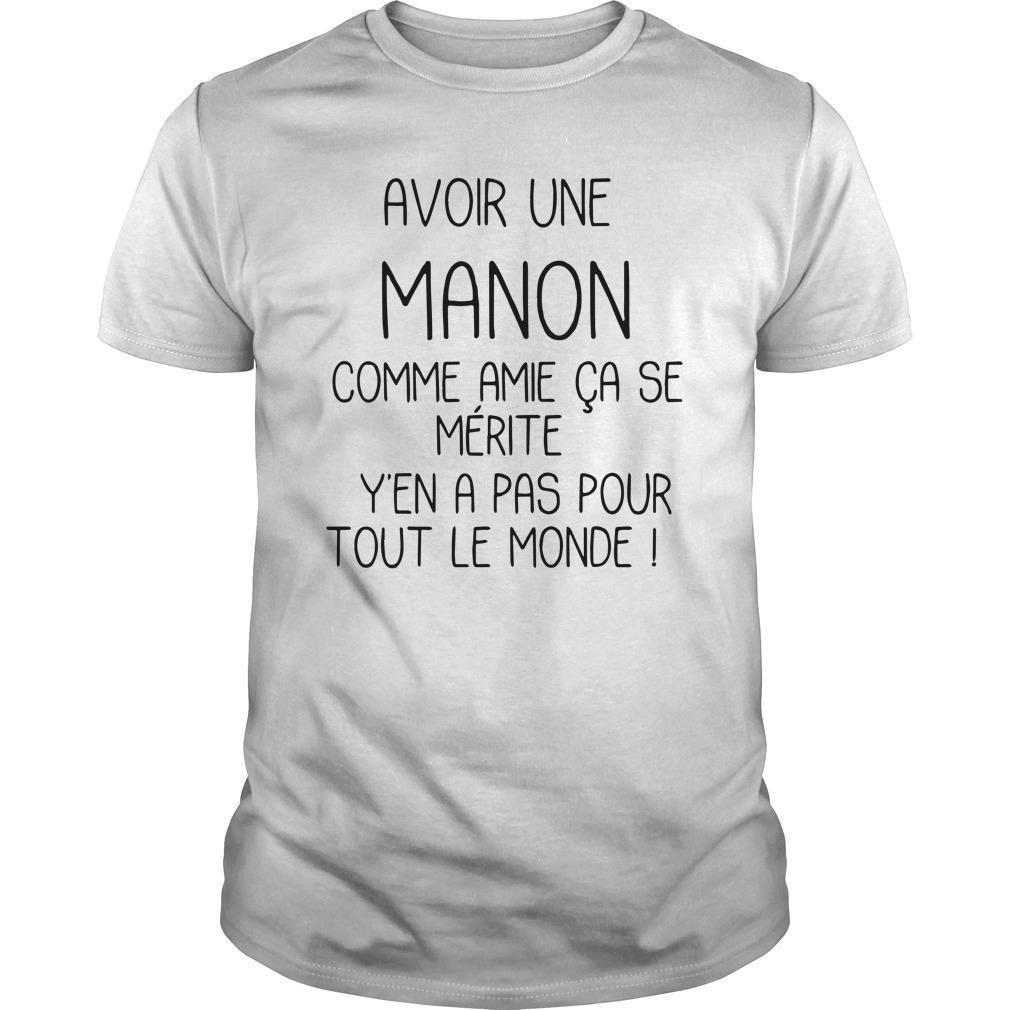 Avoir Une Manon Comme Amie Ca Se Mérite Y'en A Pas Pour Shirt