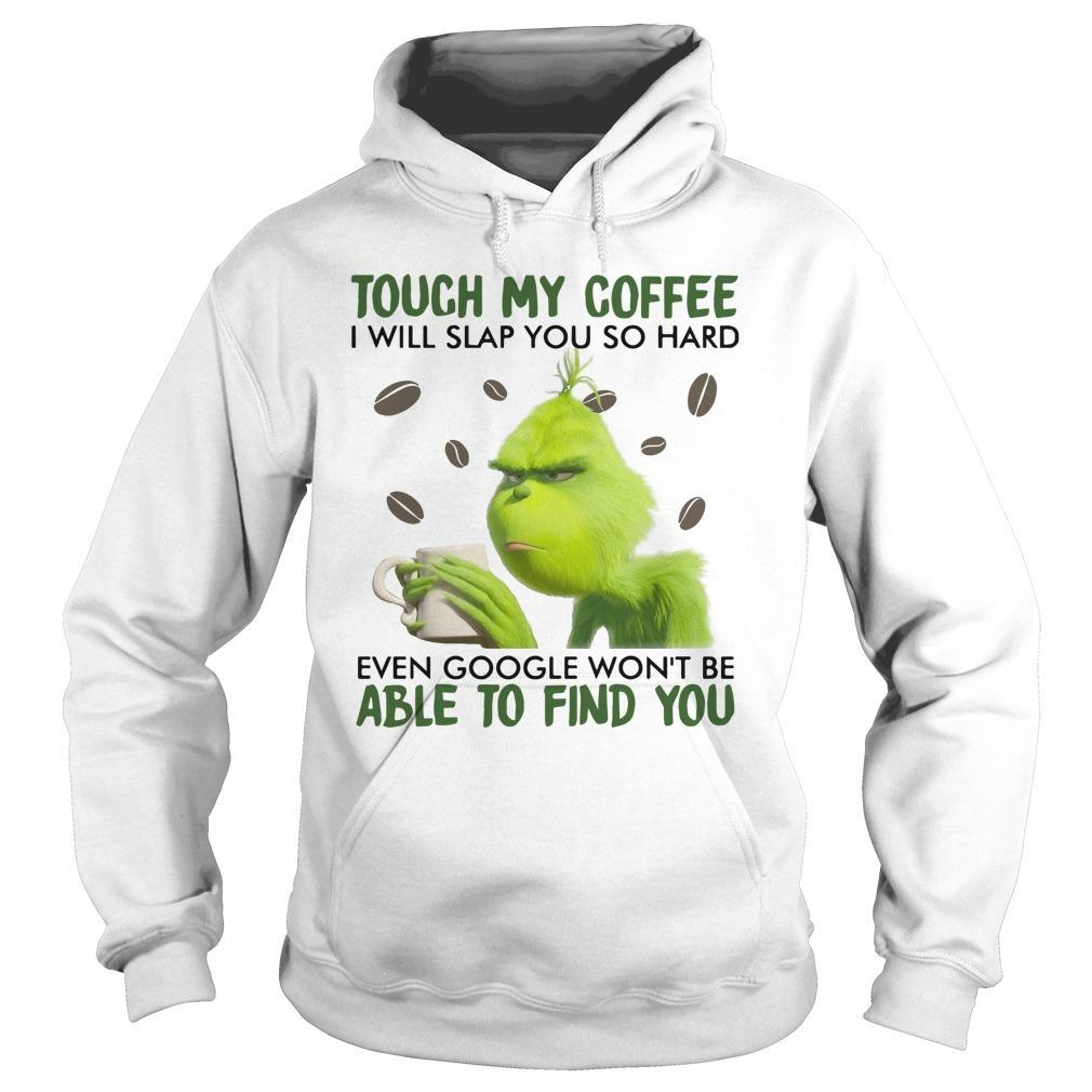 Grinch Touch My Coffee I Will Slap You So Hard Hoodie