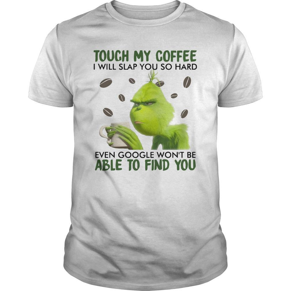 Grinch Touch My Coffee I Will Slap You So Hard Shirt