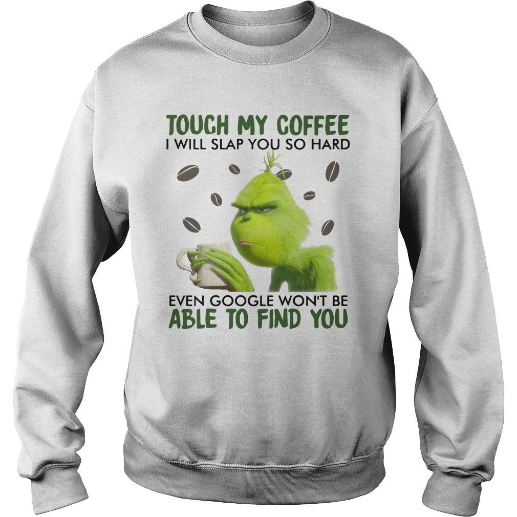 Grinch Touch My Coffee I Will Slap You So Hard Sweater