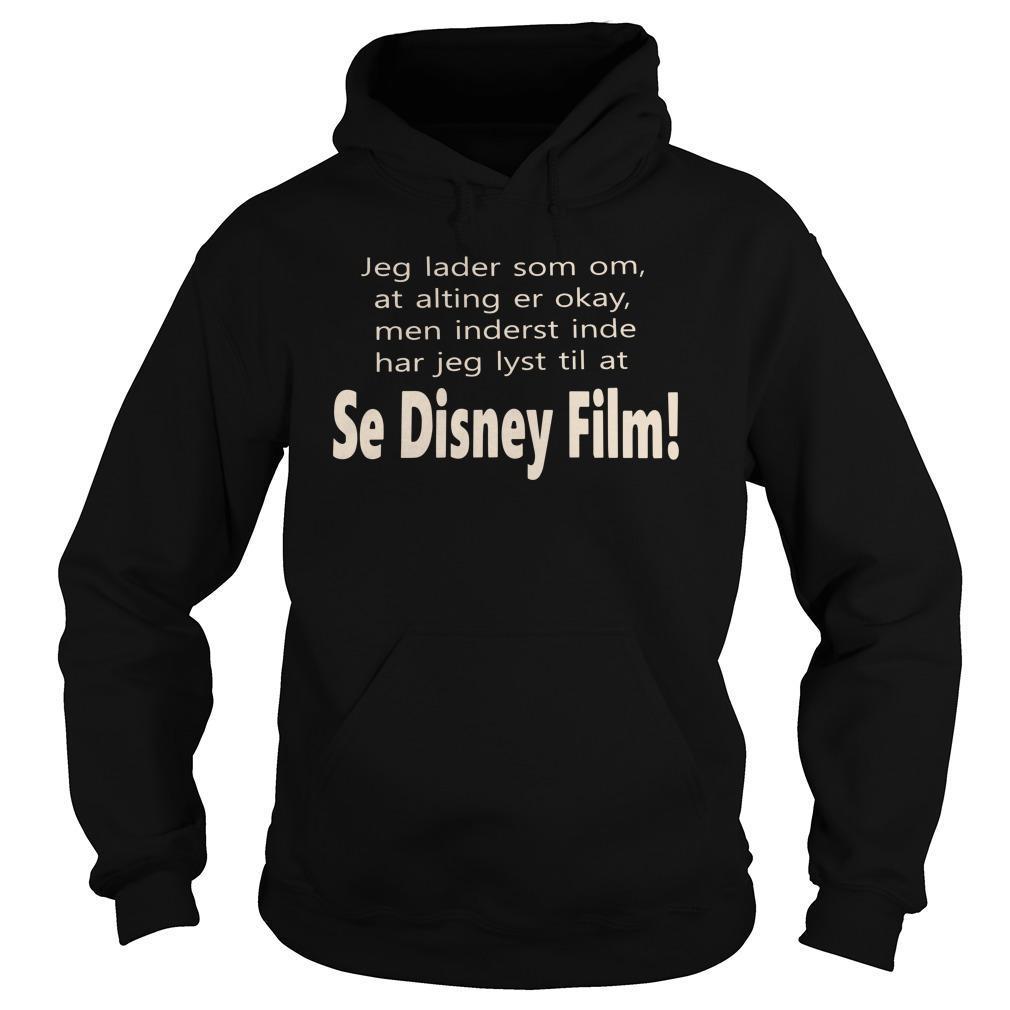 Jeg Lader Som Om At Alting Er Okay Men Inderst Inde Se Disney Film Hoodie