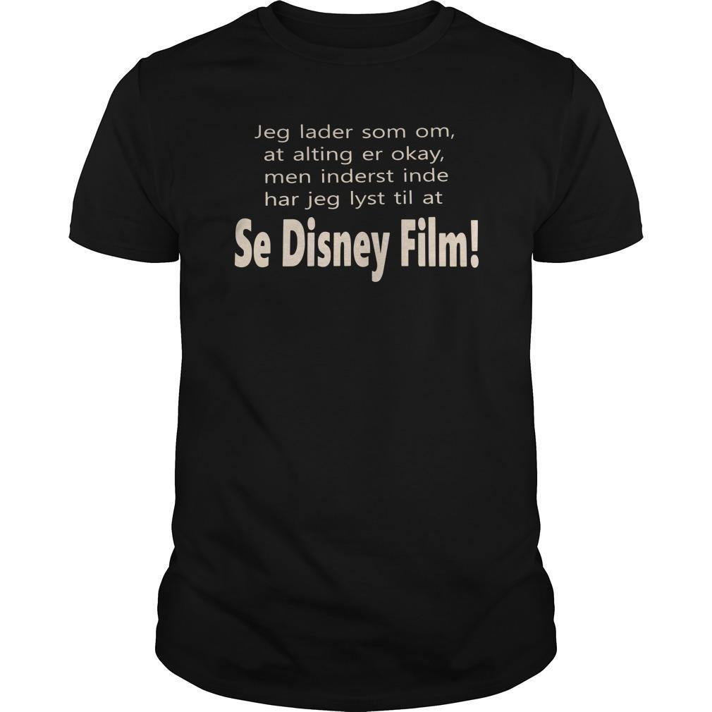 Jeg Lader Som Om At Alting Er Okay Men Inderst Inde Se Disney Film Shirt
