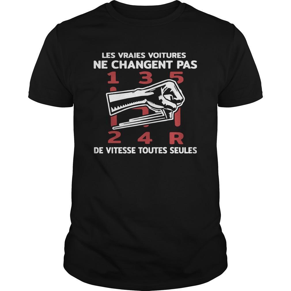 Les Vraies Voitures Ne Changent Pas De Vitesse Toutes Seules Shirt