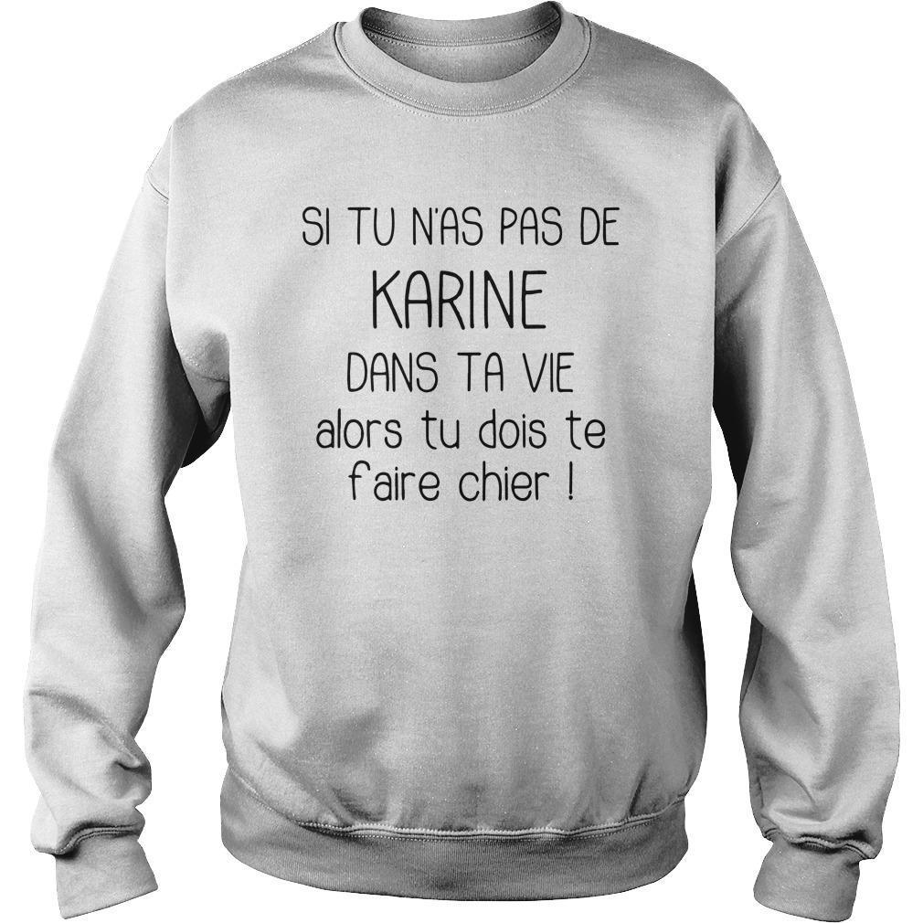 Si Tu N'as Pas De Karine Dans Ta Vie Alors Tu Dois Te Faire Chier Sweater