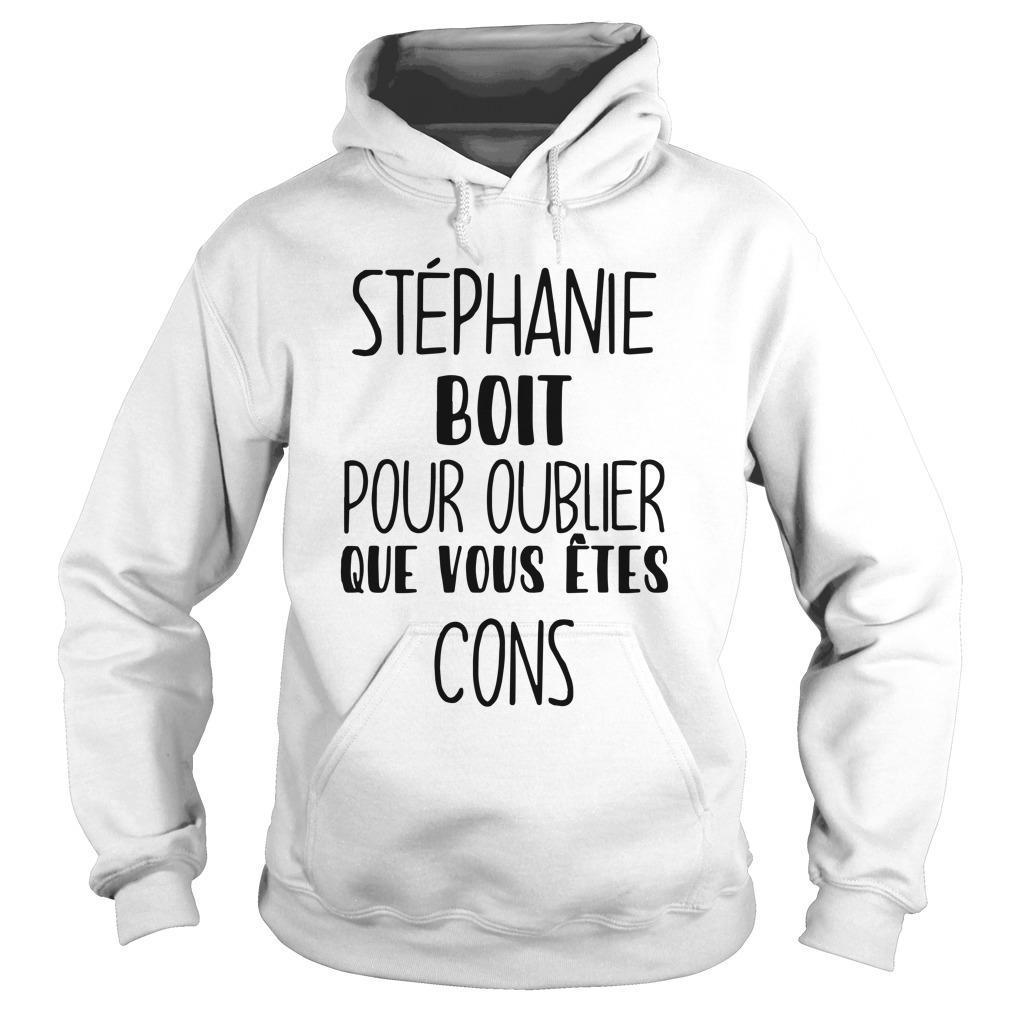 Stéphanie Boit Pour Oublier Que Vous Êtes Cons Hoodie