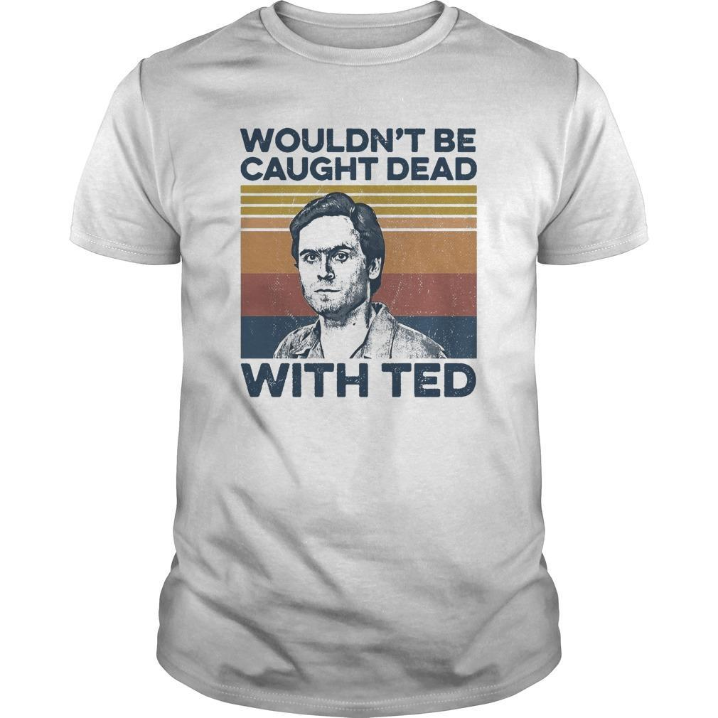 Vintage Wouldn't Be Caught Dead With Ted Shirt