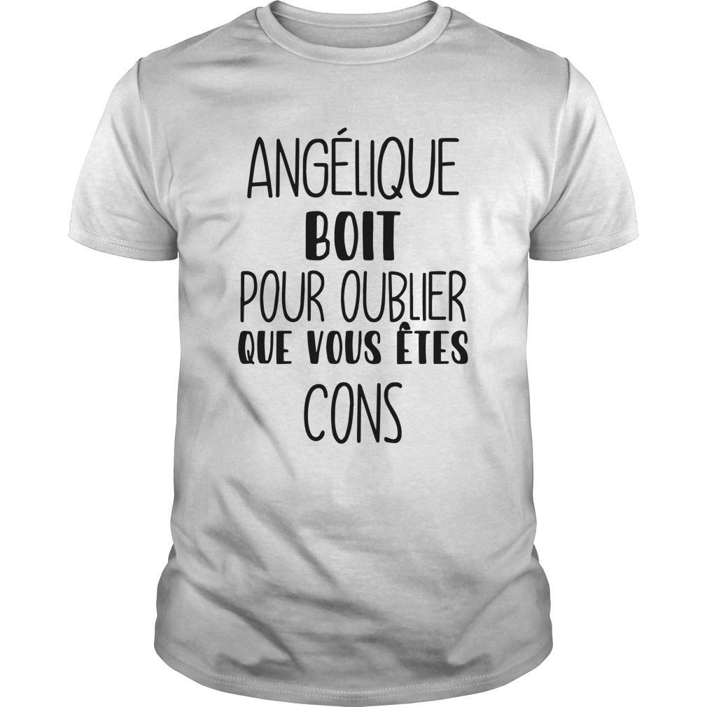 Angélique Boit Pour Oublier Que Vous Êtes Cons Shirt