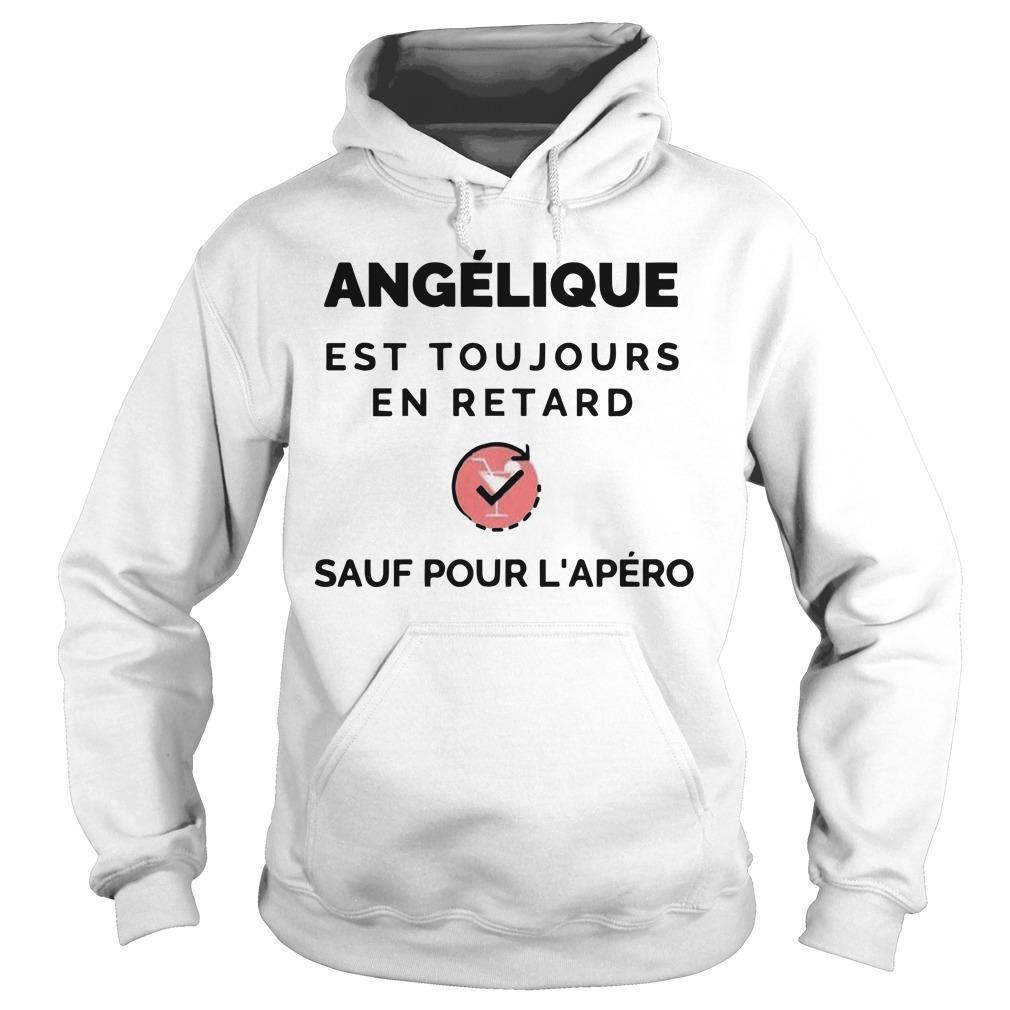 Angélique Est Toujours En Retard Sauf Pour L'apéro Hoodie