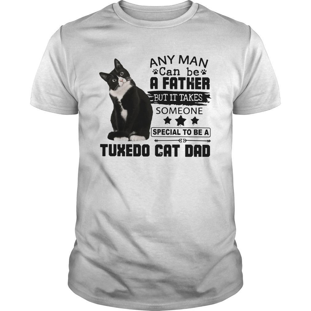 Any Man Can Be A Father But It Takes Someone Special To Be A Tuxedo Cat Dad Shirt