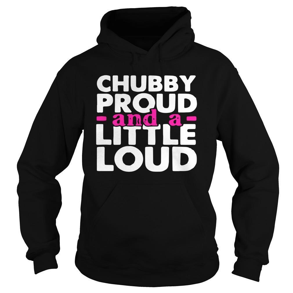 Chubby Proud And A Little Loud Hoodie