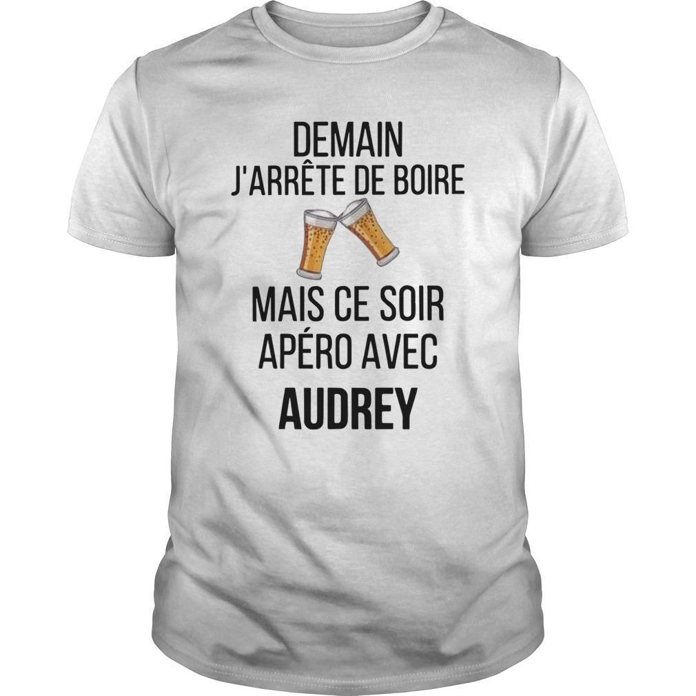 Demain J'arrête De Boire Mais Ce Soir Apéro Avec Audrey Shirt