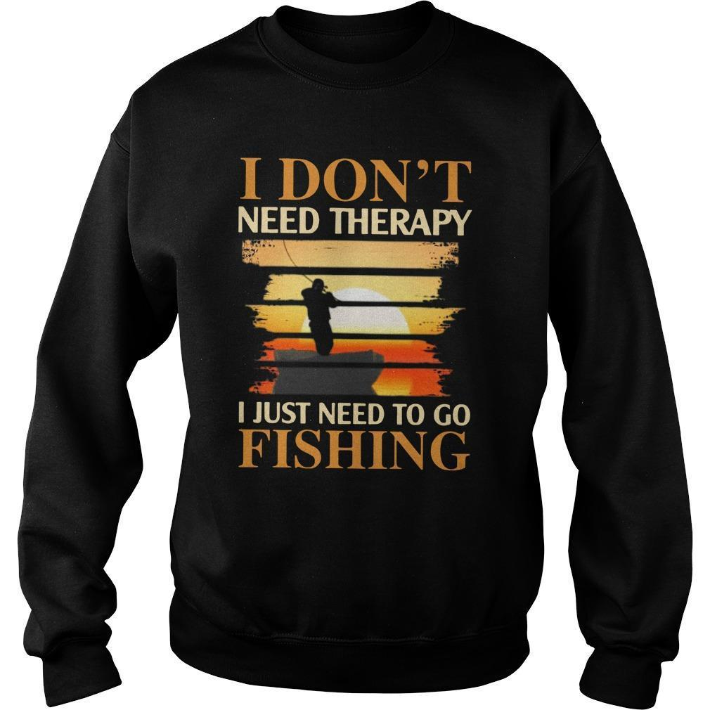 I Don't Need Therapy I Just Need To Go Fishing Sweater