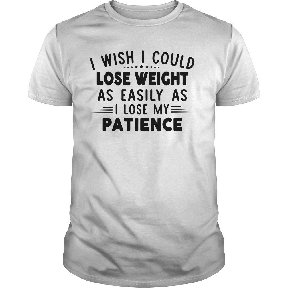 I Wish I Could Lose Weight As Easily As I Lose My Patience Shirt