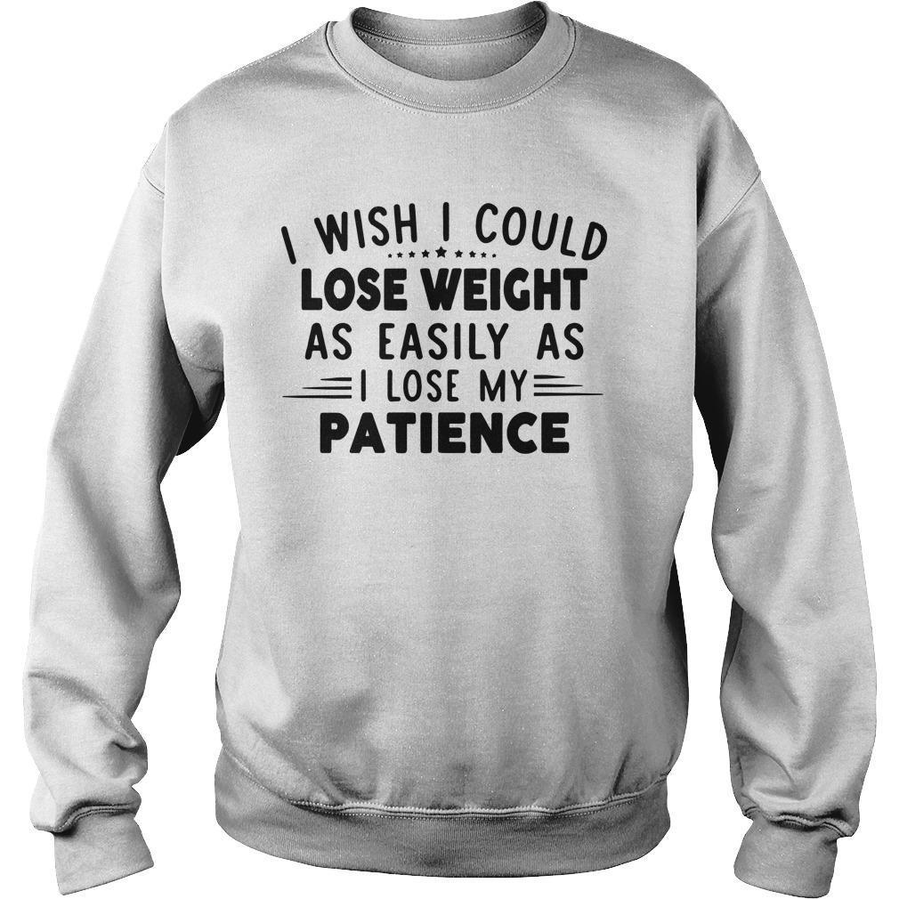 I Wish I Could Lose Weight As Easily As I Lose My Patience Sweater