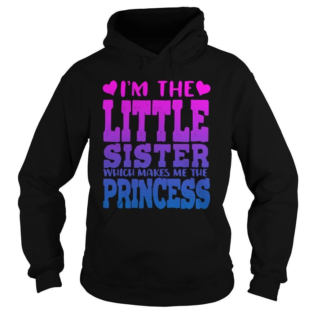 I'm The Little Sister Which Makes Me The Princess Hoodie