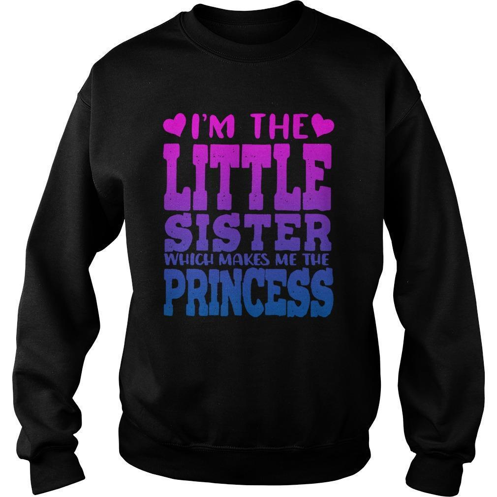 I'm The Little Sister Which Makes Me The Princess Sweater