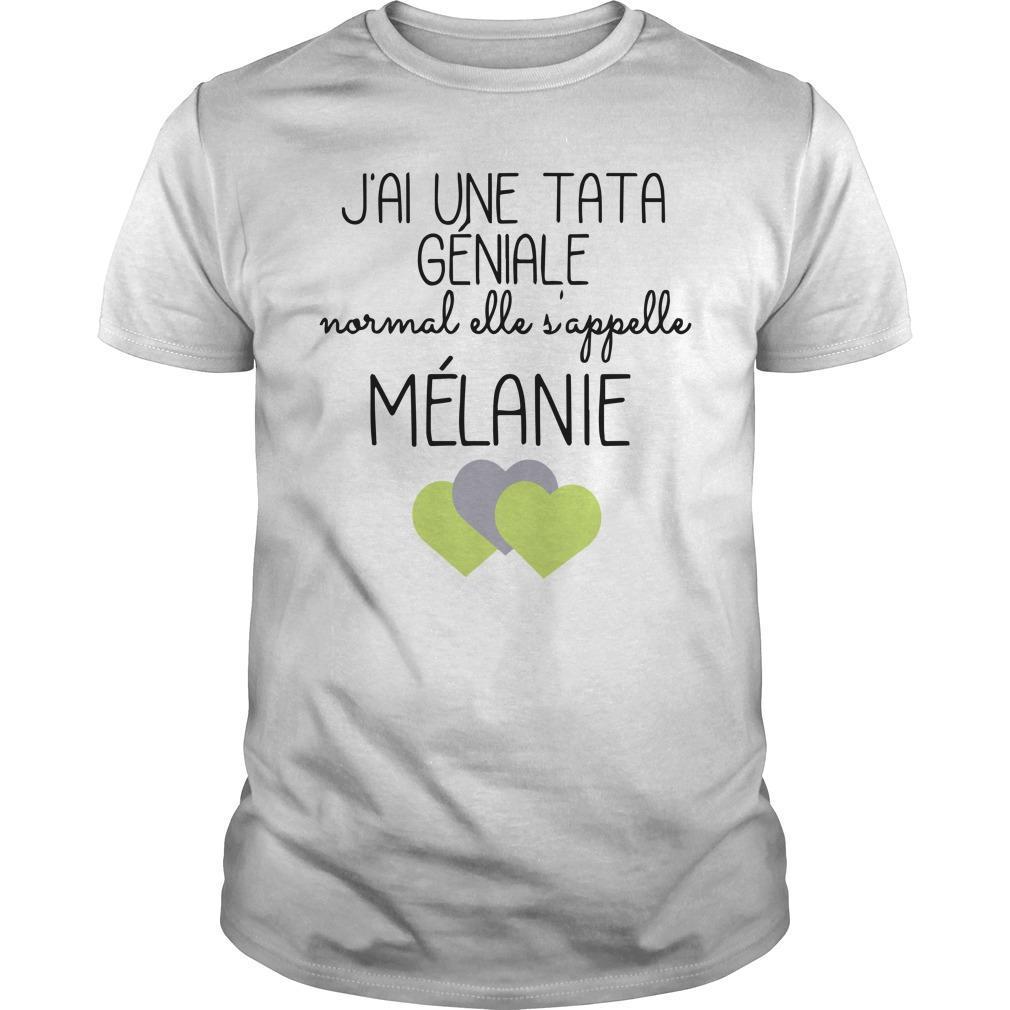J'ai Une Tata Géniale Normal Elle S'appelle Mélanie Shirt