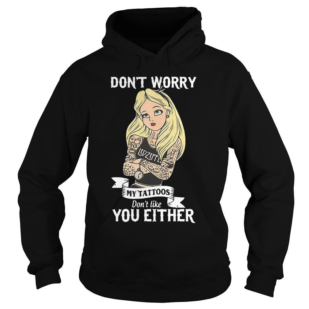 Led Zeppelin Don't Worry My Tattoos Don't Like You Either Hoodie