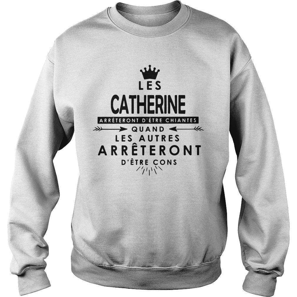 Les Catherine Arrêteront D'être Chiantes Quand Les Autres Sweater
