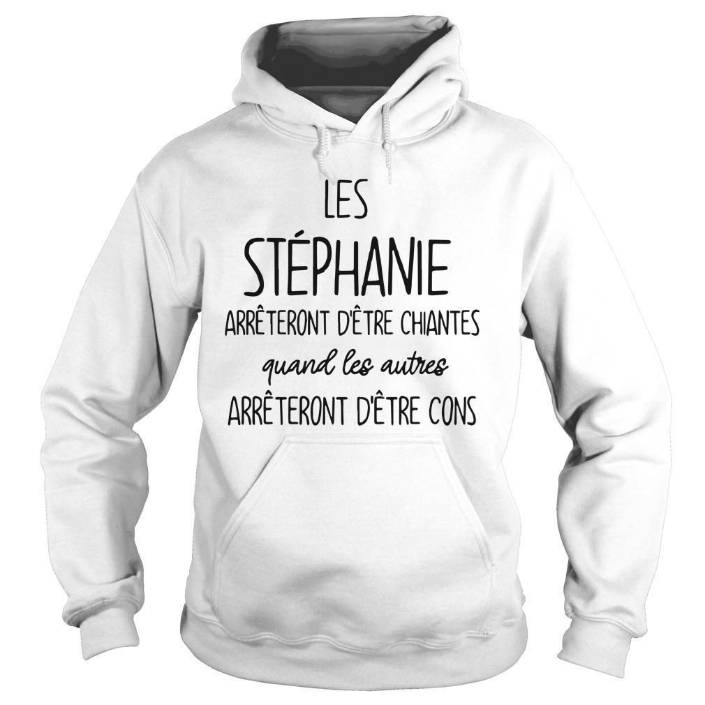 Les Stéphanie Arrêteront D'être Chiantes Quand Les Autres Hoodie