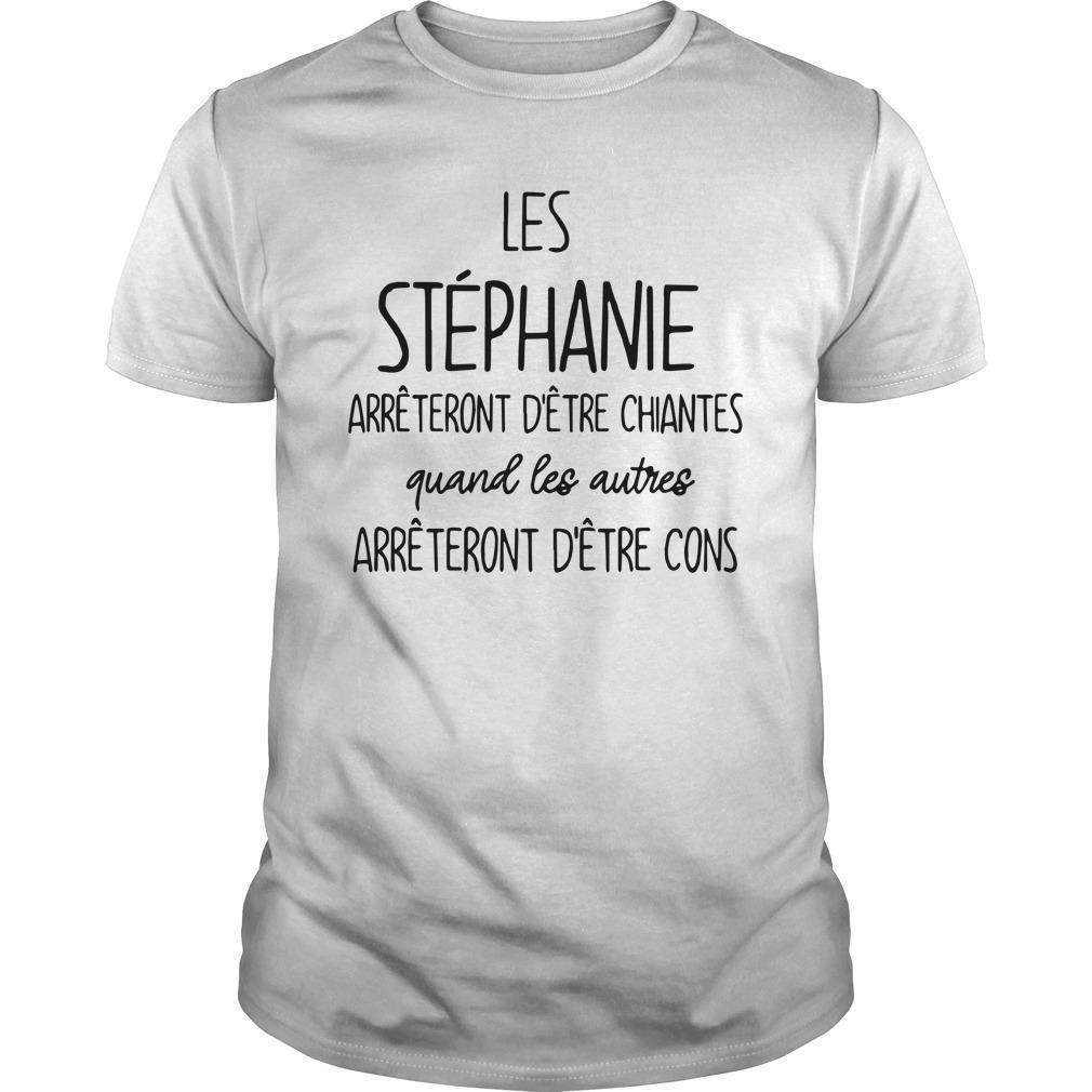 Les Stéphanie Arrêteront D'être Chiantes Quand Les Autres Shirt