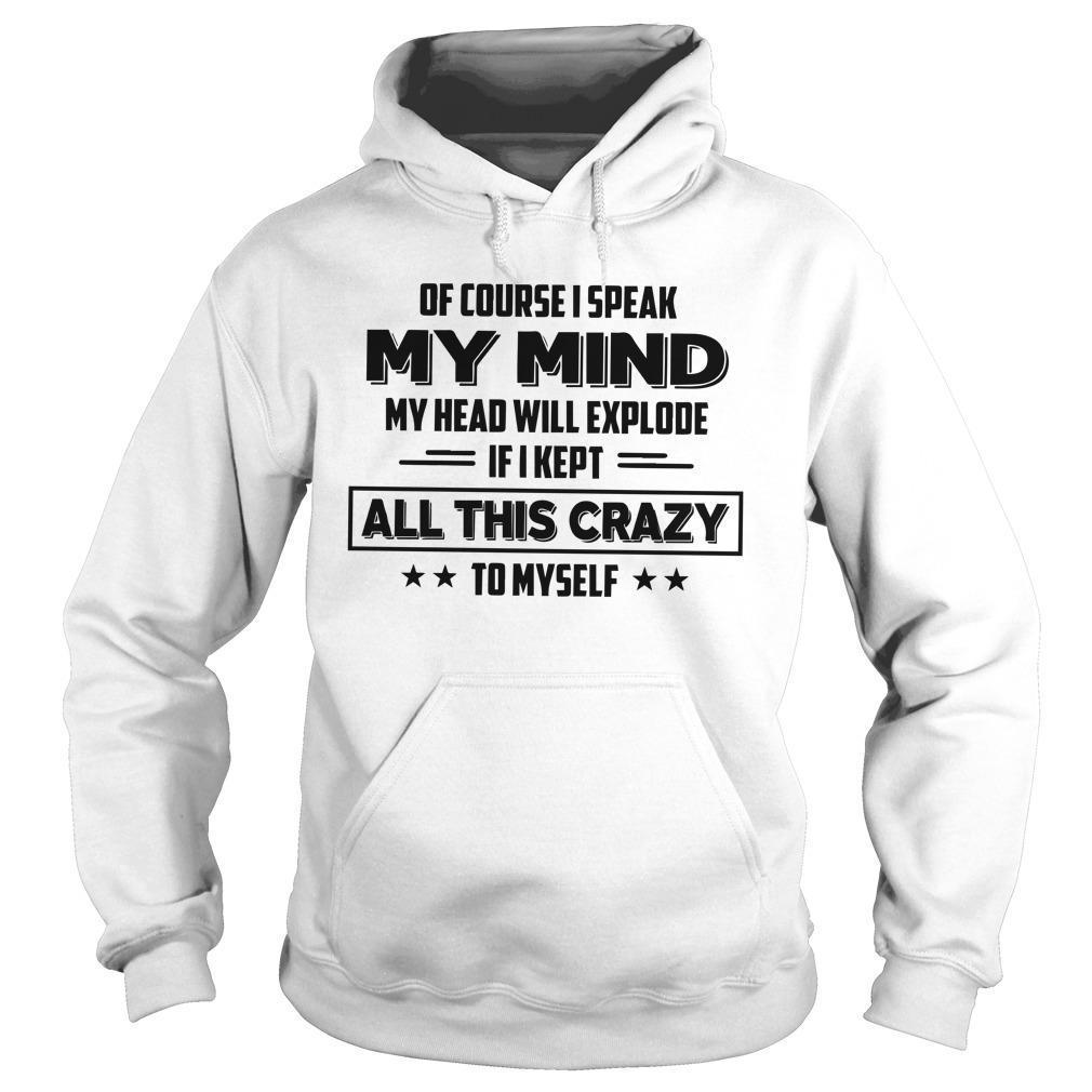 Of Course I Speak My Mind My Head Will Explode Hoodie