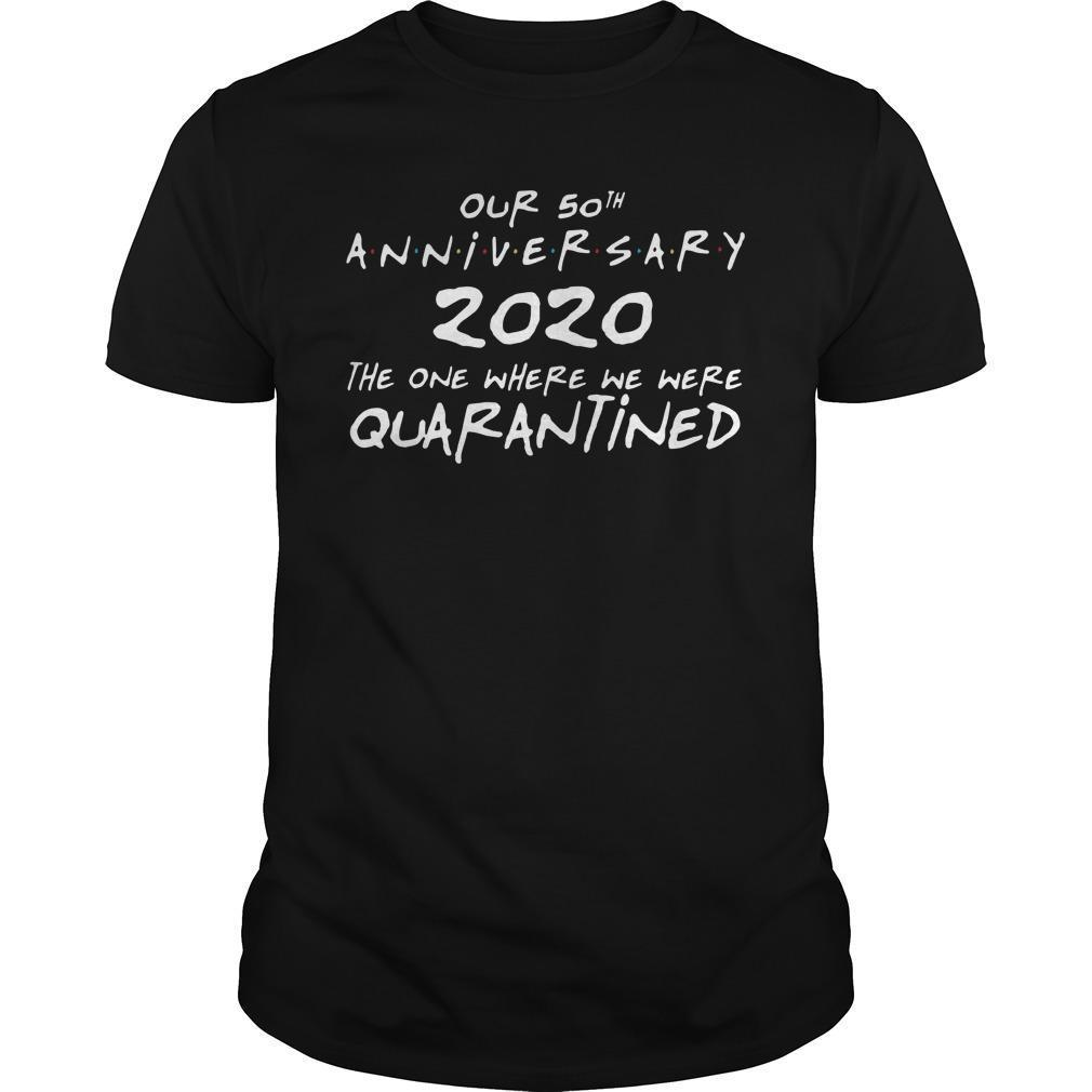 Our 50th Anniversary 2020 The One Where We Were Quarantined Shirt