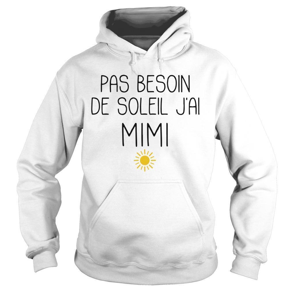 Pas Besoin De Soleil J'ai Mimi Hoodie