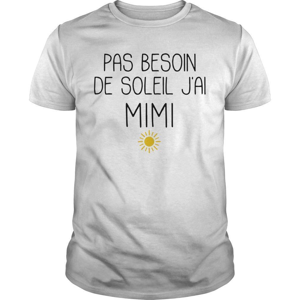 Pas Besoin De Soleil J'ai Mimi Shirt
