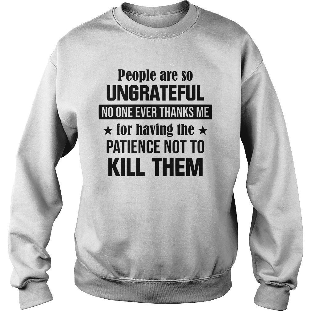 People Are So Ungrateful No One Ever Thanks Me For Having The Patience Sweater