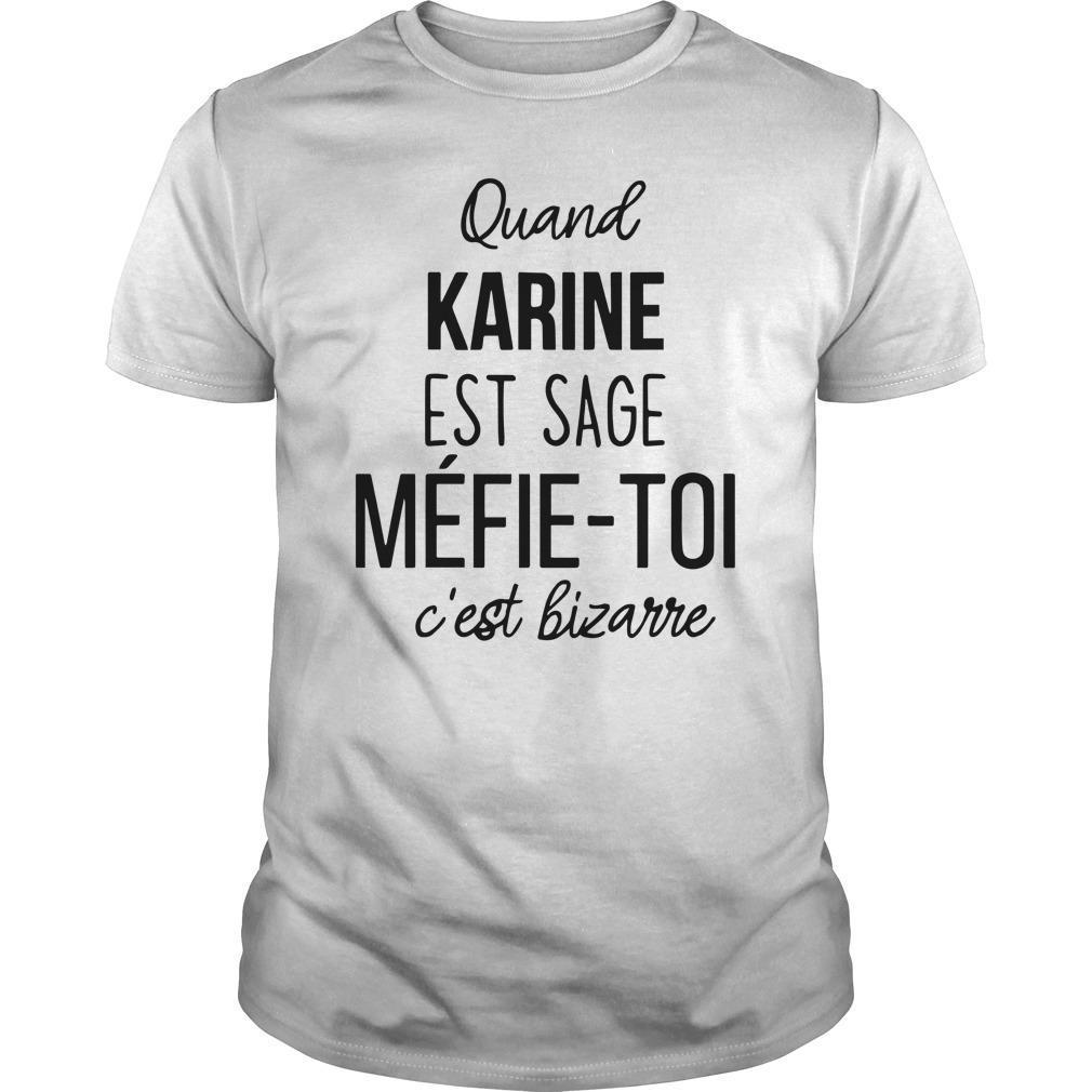 Quand Karine Est Sage Méfie Toi C'est Bizarre Shirt