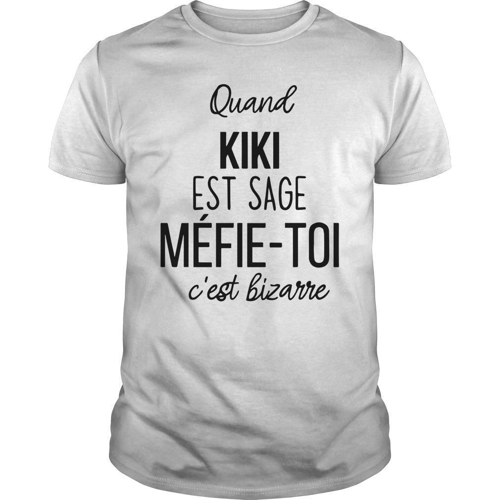 Quand Kiki Est Sage Méfie Toi C'est Bizarre Shirt