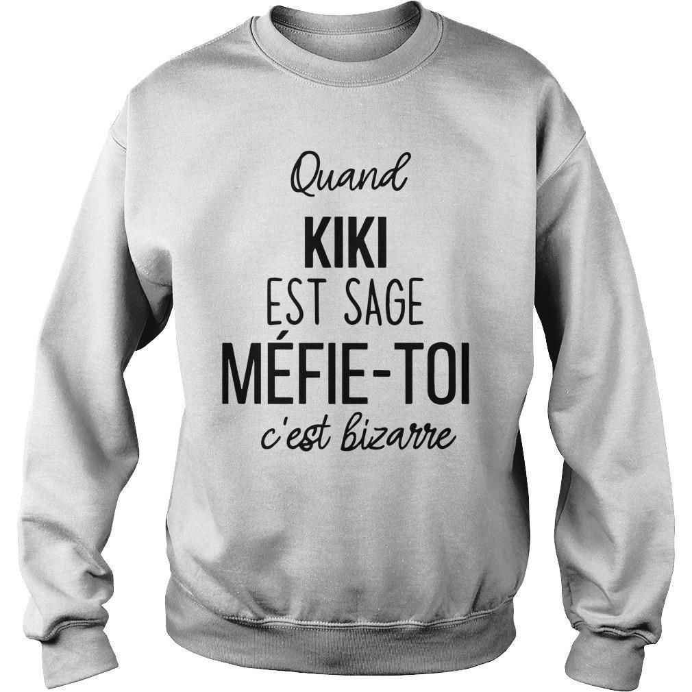 Quand Kiki Est Sage Méfie Toi C'est Bizarre Sweater