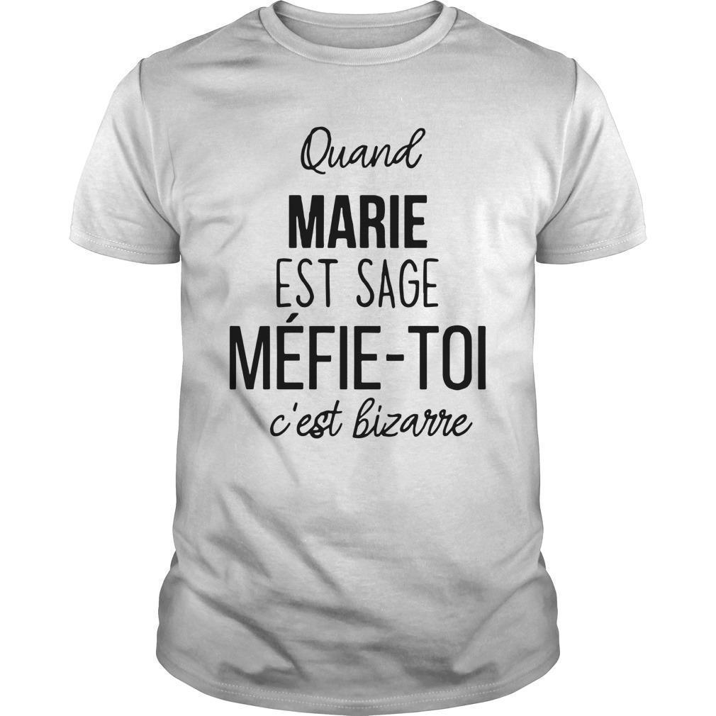 Quand Marie Est Sage Méfie Toi C'est Bizarre Shirt
