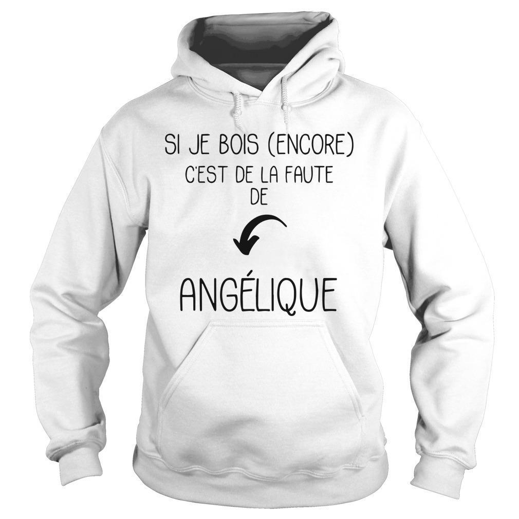 Si Je Bois Encore C'est De La Faute De Angélique Hoodie
