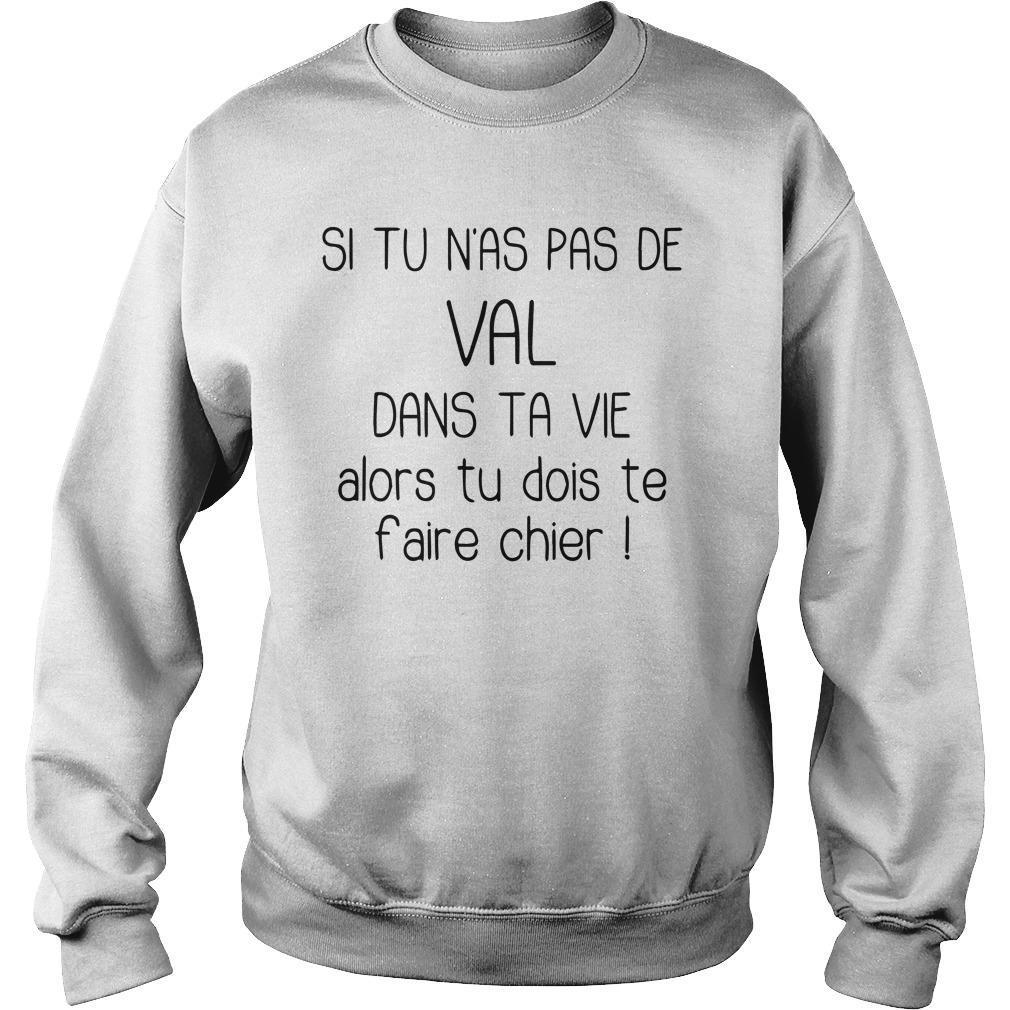 Si Tu N'as Pas De Val Dans Ta Vie Alors Tu Dois Te Faire Chier Sweater