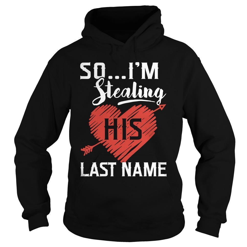 So I'm Stealing His Last Name Hoodie