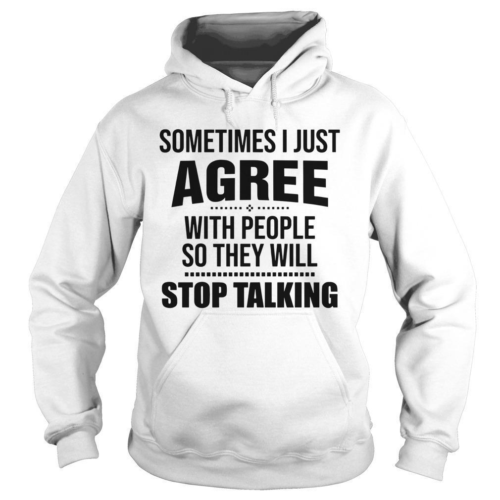 Sometimes I Just Agree With People So They Will Stop Talking Hoodie