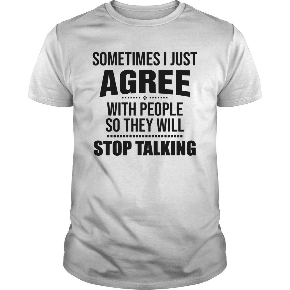 Sometimes I Just Agree With People So They Will Stop Talking Shirt