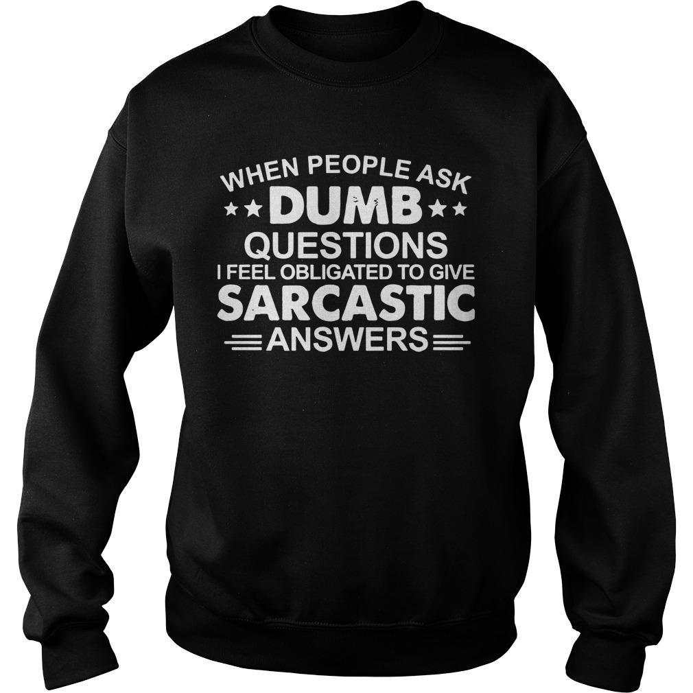 When People Ask Dumb Questions I Feel Obligated To Give Sarcastic Answer Sweater