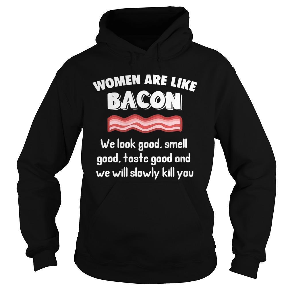 Women Are Like Bacon We Look Good Smell Good Taste Good Hoodie