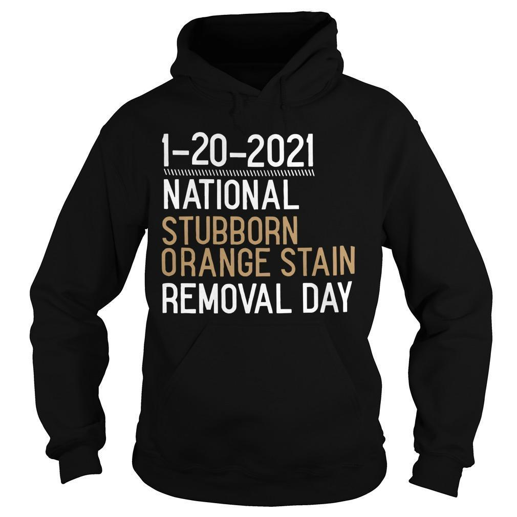 1 20 2021 National Stubborn Orange Stain Removal Day Hoodie