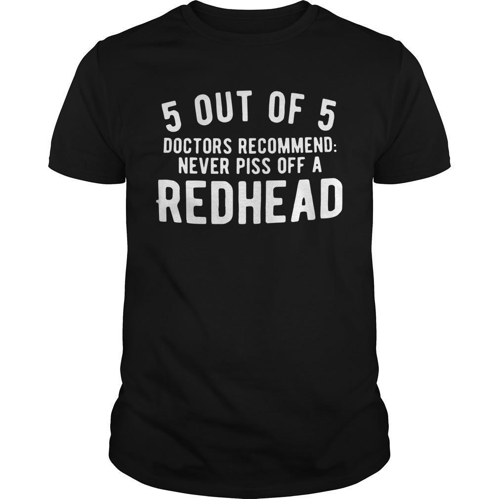 5 Out Of 5 Doctors Recommend Never Piss Of A Redhead Shirt