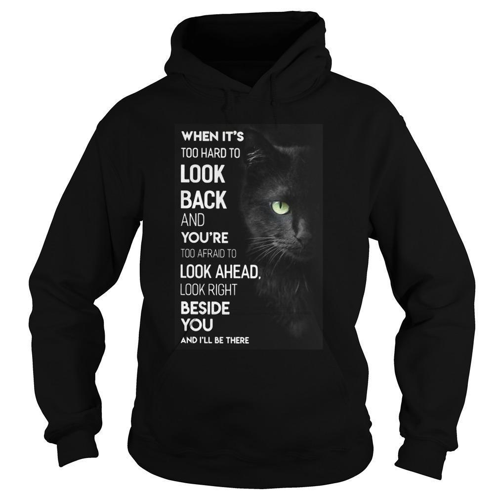 Black Cat When It's Too Hard To Look Back And You're Too Afraid Hoodie