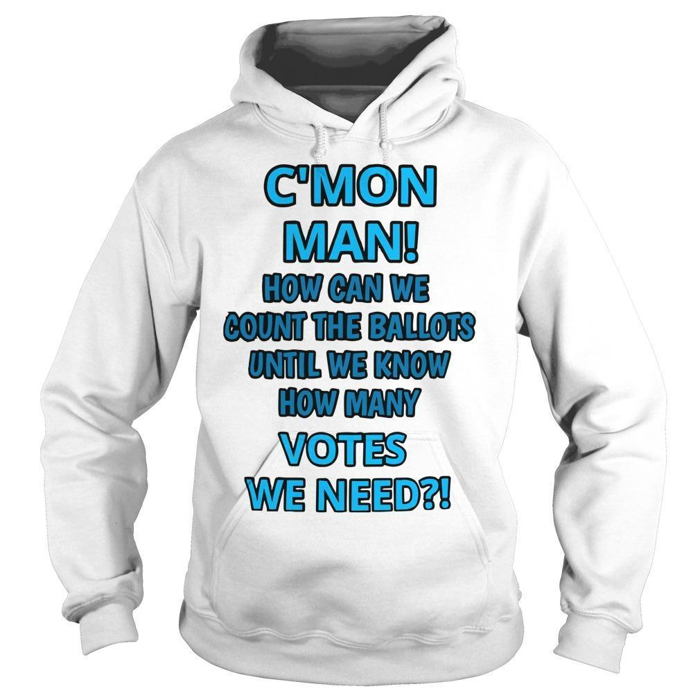 C'mon Man How Can We Count The Ballots Until We Know Hoodie